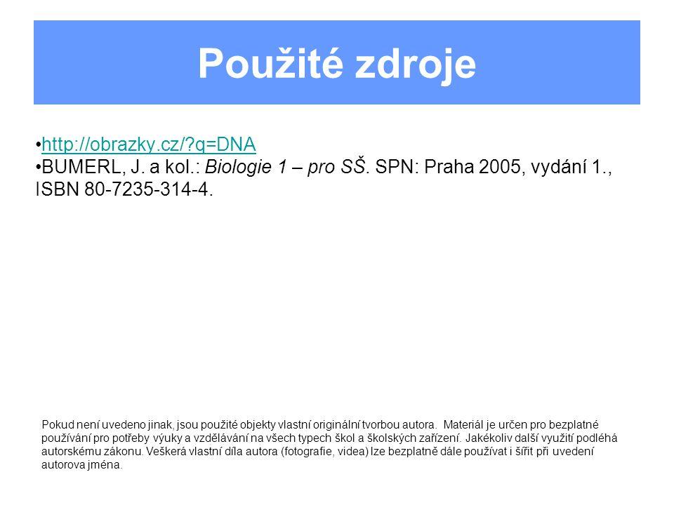 Použité zdroje http://obrazky.cz/ q=DNA BUMERL, J.