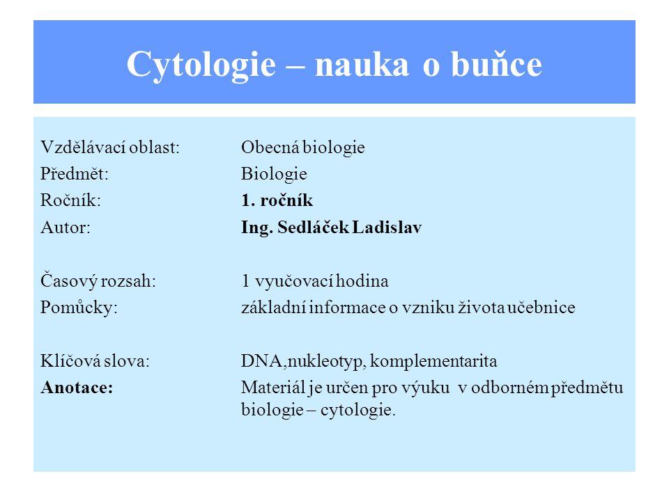Cytologie – nauka o buňce Vzdělávací oblast:Obecná biologie Předmět:Biologie Ročník:1.