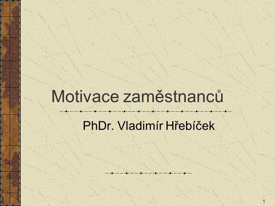 1 Motivace zaměstnanců PhDr. Vladimír Hřebíček