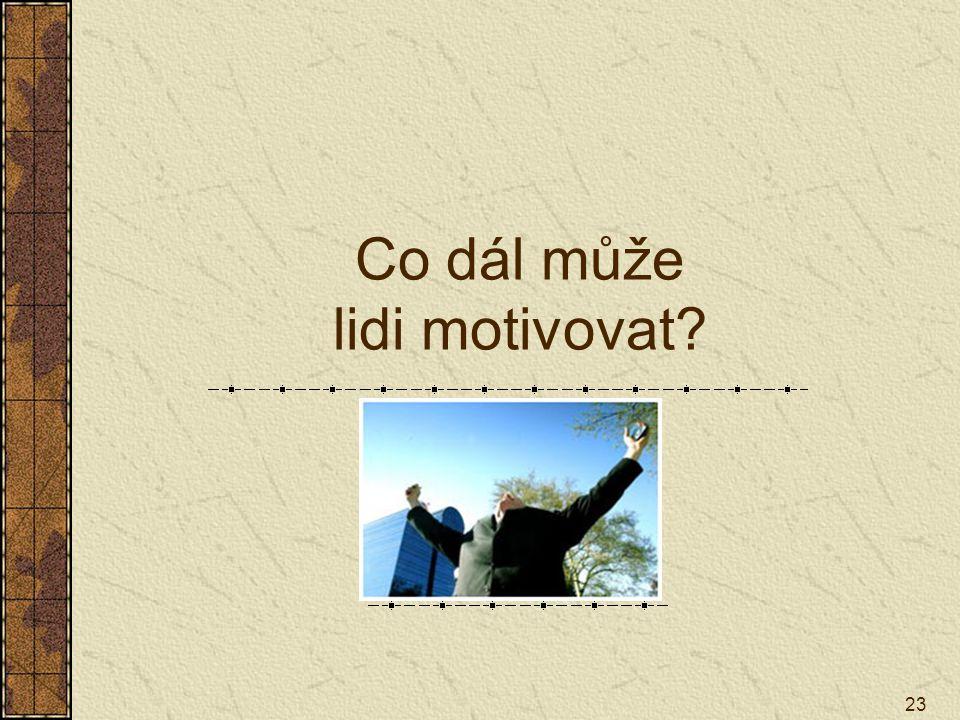 23 Co dál může lidi motivovat?