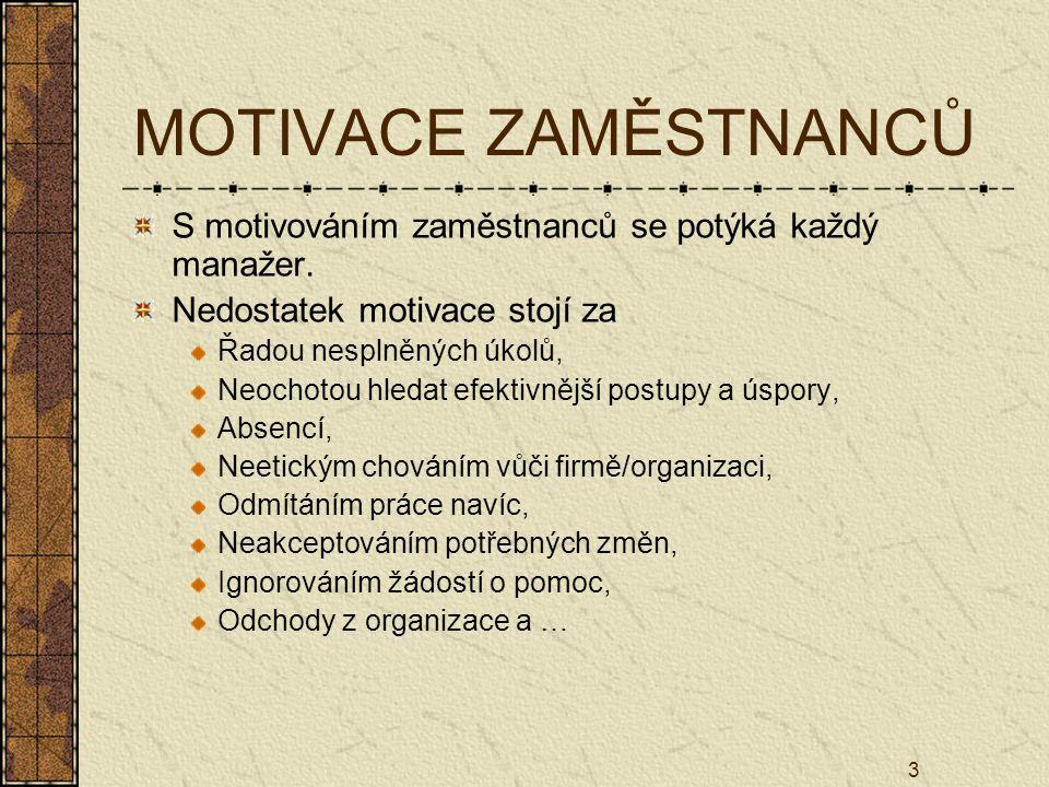 3 MOTIVACE ZAMĚSTNANCŮ S motivováním zaměstnanců se potýká každý manažer. Nedostatek motivace stojí za Řadou nesplněných úkolů, Neochotou hledat efekt