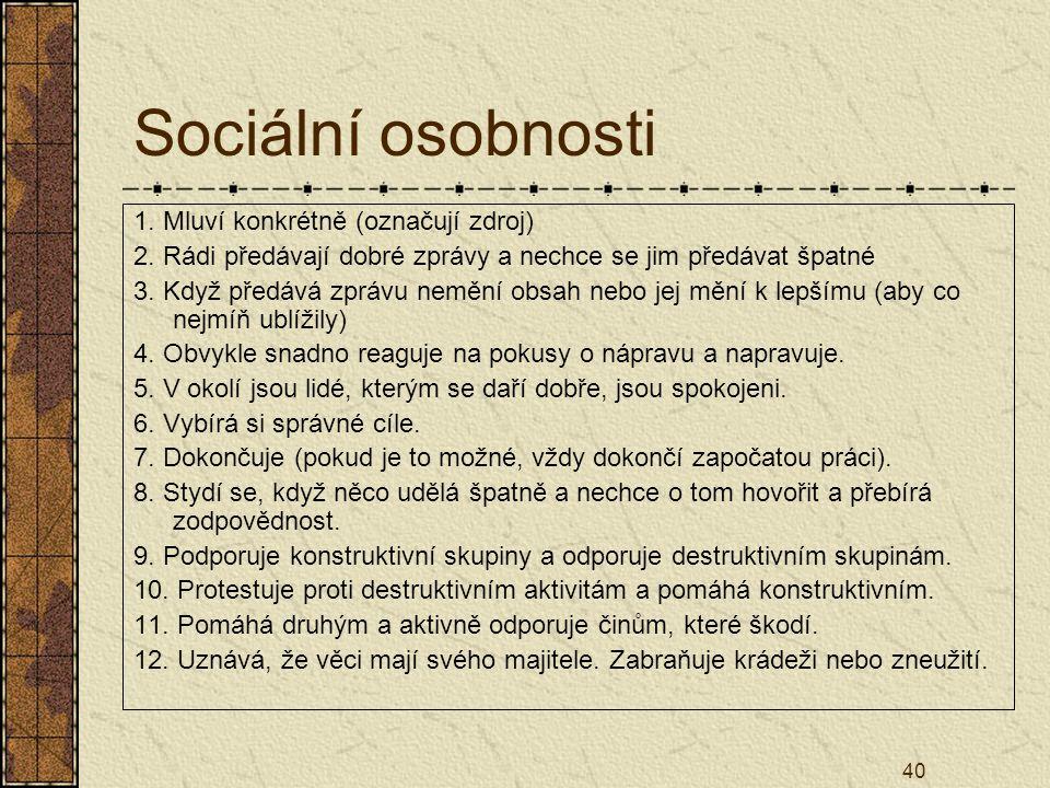 40 Sociální osobnosti 1. Mluví konkrétně (označují zdroj) 2. Rádi předávají dobré zprávy a nechce se jim předávat špatné 3. Když předává zprávu nemění