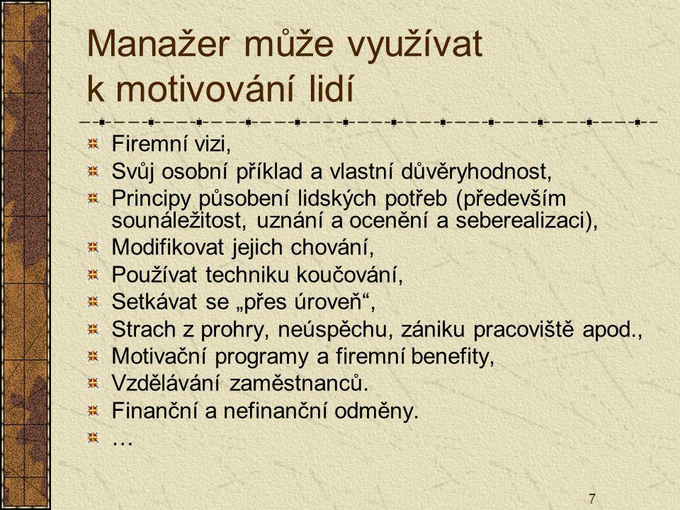 7 Manažer může využívat k motivování lidí Firemní vizi, Svůj osobní příklad a vlastní důvěryhodnost, Principy působení lidských potřeb (především soun