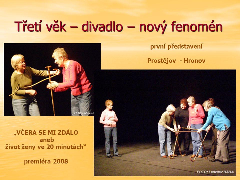 """Třetí věk – divadlo – nový fenomén """"VČERA SE MI ZDÁLO aneb život ženy ve 20 minutách premiéra 2008 první představení Prostějov - Hronov"""