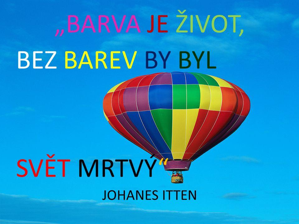 """""""BARVA JE ŽIVOT, BEZ BAREV BY BYL SVĚT MRTVÝ"""" JOHANES ITTEN"""