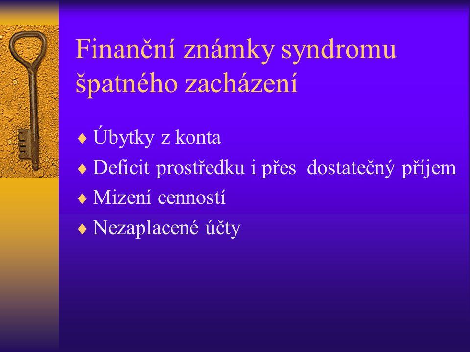Finanční známky syndromu špatného zacházení  Úbytky z konta  Deficit prostředku i přes dostatečný příjem  Mizení cenností  Nezaplacené účty