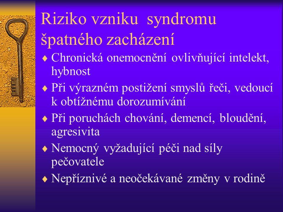 Riziko vzniku syndromu špatného zacházení  Chronická onemocnění ovlivňující intelekt, hybnost  Při výrazném postižení smyslů řeči, vedoucí k obtížné