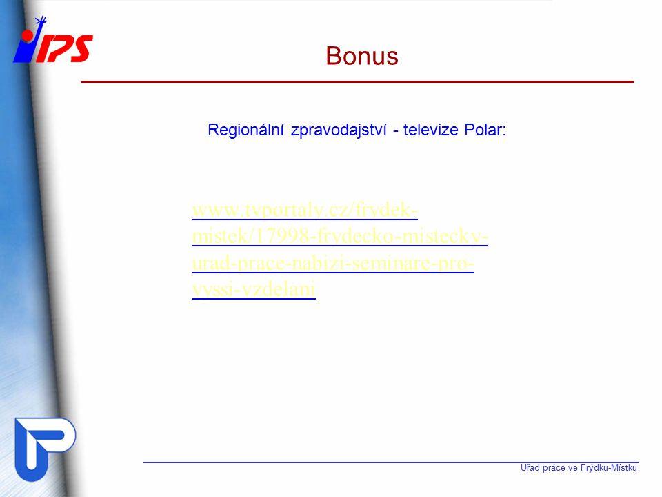 Úřad práce ve Frýdku-Místku Bonus Regionální zpravodajství - televize Polar: www.tvportaly.cz/frydek- mistek/17998-frydecko-mistecky- urad-prace-nabizi-seminare-pro- vyssi-vzdelani