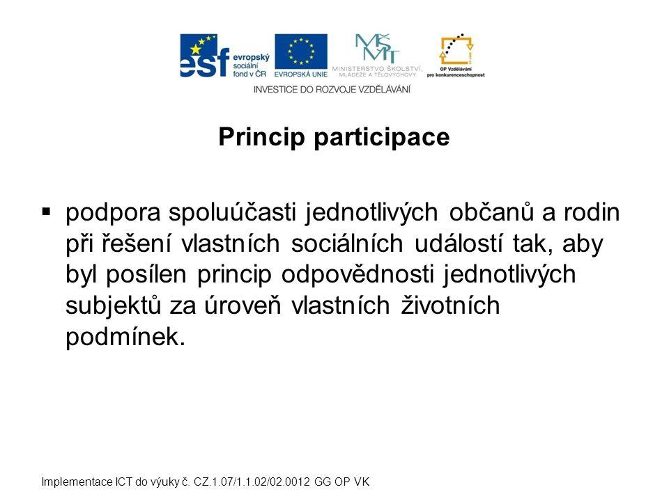Princip participace  podpora spoluúčasti jednotlivých občanů a rodin při řešení vlastních sociálních událostí tak, aby byl posílen princip odpovědnos