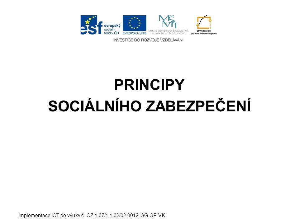 PRINCIPY SOCIÁLNÍHO ZABEZPEČENÍ Implementace ICT do výuky č. CZ.1.07/1.1.02/02.0012 GG OP VK