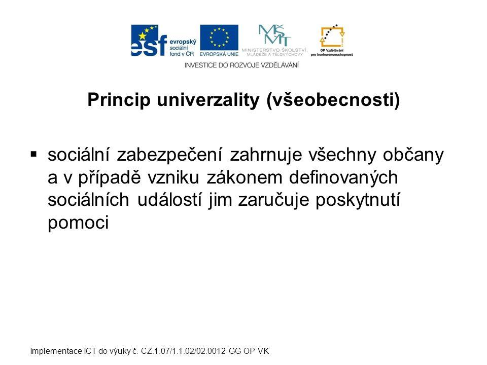Princip univerzality (všeobecnosti)  sociální zabezpečení zahrnuje všechny občany a v případě vzniku zákonem definovaných sociálních událostí jim zar