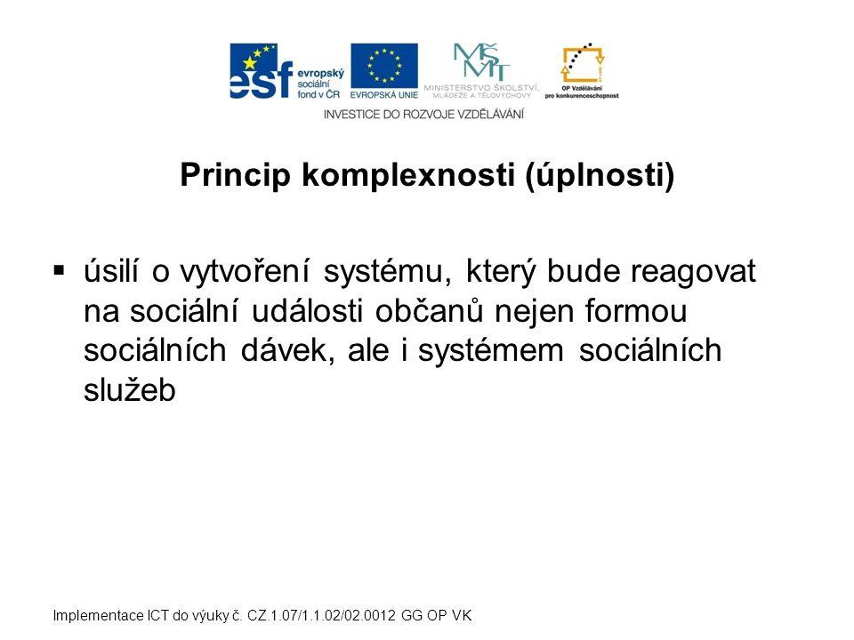 Princip komplexnosti (úplnosti)  úsilí o vytvoření systému, který bude reagovat na sociální události občanů nejen formou sociálních dávek, ale i syst