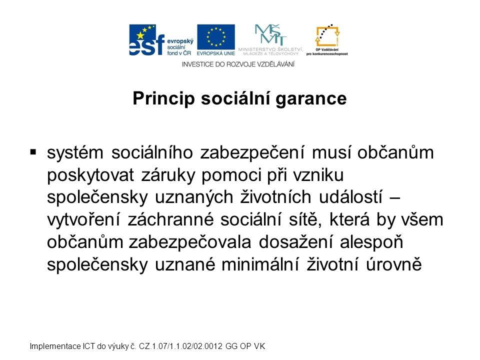 Princip sociální garance  systém sociálního zabezpečení musí občanům poskytovat záruky pomoci při vzniku společensky uznaných životních událostí – vy