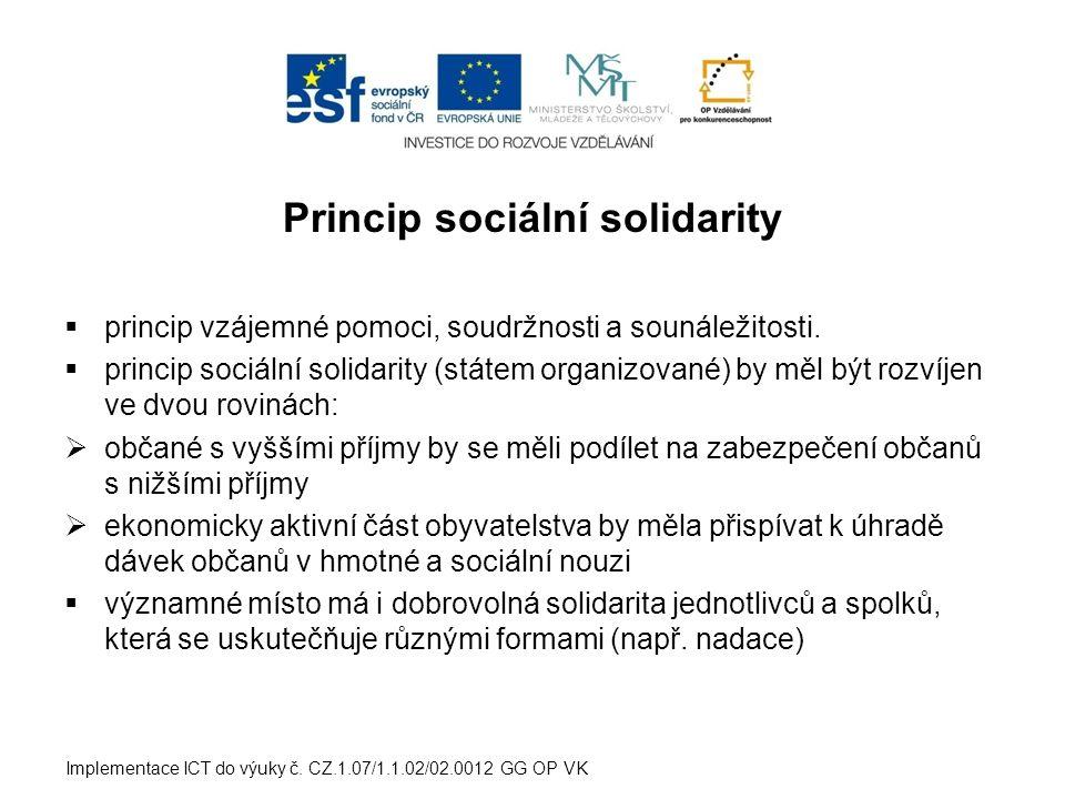 Princip sociální solidarity  princip vzájemné pomoci, soudržnosti a sounáležitosti.  princip sociální solidarity (státem organizované) by měl být ro