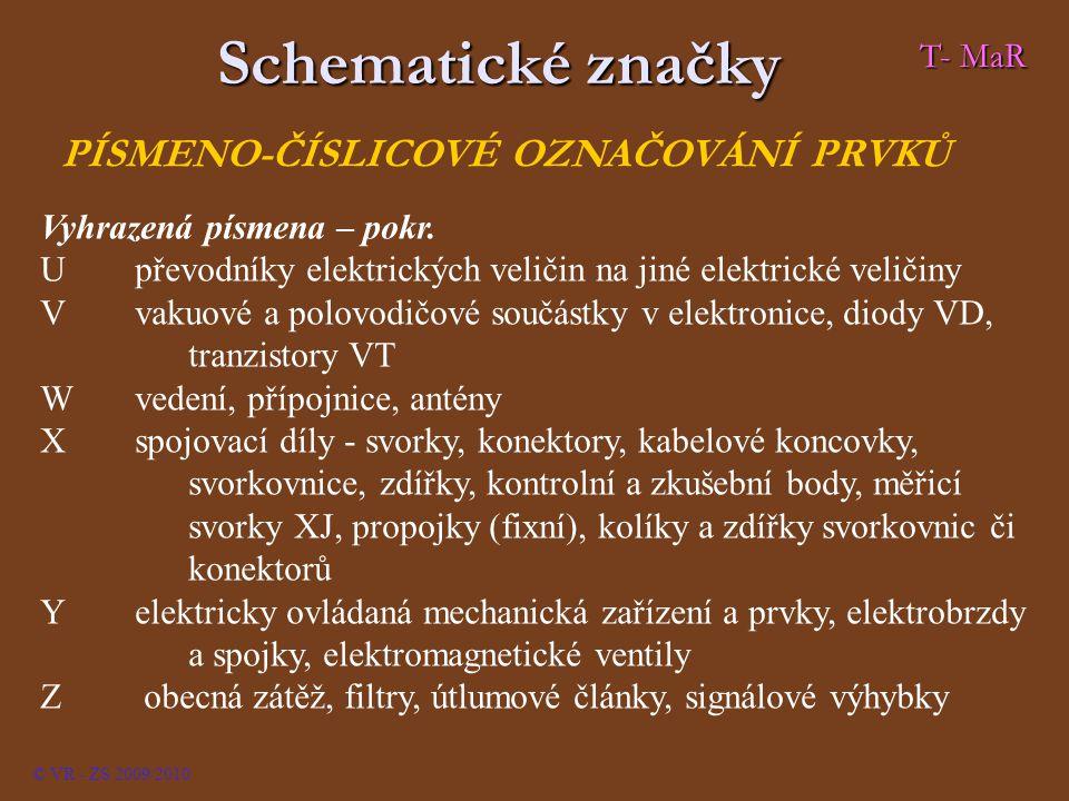 © VR - ZS 2009/2010 PÍSMENO-ČÍSLICOVÉ OZNAČOVÁNÍ PRVKŮ T- MaR Schematické značky Vyhrazená písmena – pokr. U převodníky elektrických veličin na jiné e