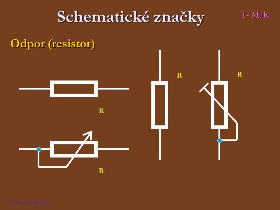 Odpor (resistor) Schematické značky R R R R © VR - ZS 2009/2010 T- MaR