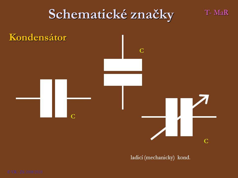 Schematické značky Kondensátor C C C ladicí (mechanicky) kond. © VR - ZS 2009/2010 T- MaR