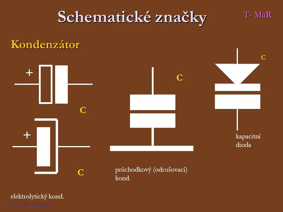 Schematické značky C + elektrolytický kond. C kapacitní dioda C + C průchodkový (odrušovací) kond. Kondenzátor © VR - ZS 2009/2010 T- MaR