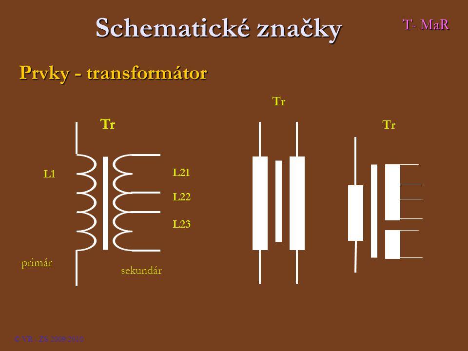 Schematické značky Prvky - transformátor Tr L1 L21 L22 L23 sekundár primár Tr © VR - ZS 2009/2010 T- MaR