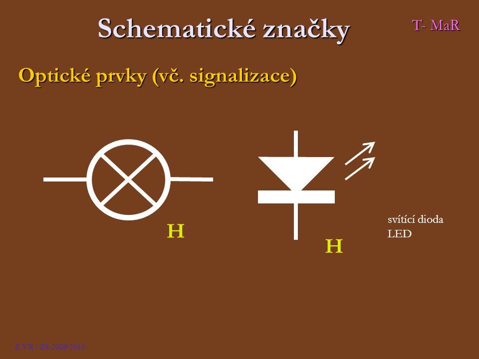 Schematické značky Optické prvky (vč. signalizace) svítící dioda LED H H © VR - ZS 2009/2010 T- MaR