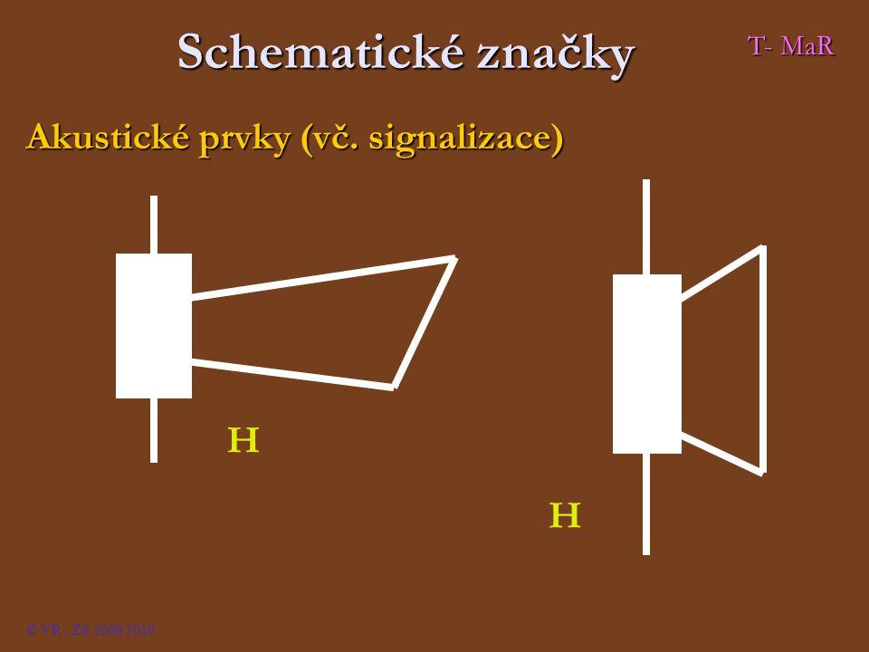 Schematické značky Akustické prvky (vč. signalizace) H H © VR - ZS 2009/2010 T- MaR