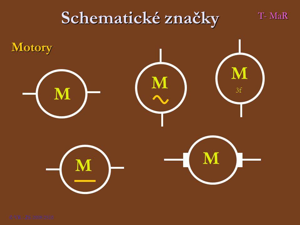 Schematické značky Motory M M M M M 3f © VR - ZS 2009/2010 T- MaR