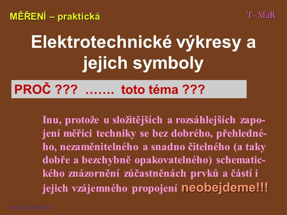 T- MaR © VR - ZS 2009/2010 Pro snadnou tvorbu výkresů – elektrotechnických schemat symbolicky zachycujících zapojení elek- trických strojů, přístrojů a nejrůznějších zařízení, včetně měřicích – se používají standardizované schematické značky.