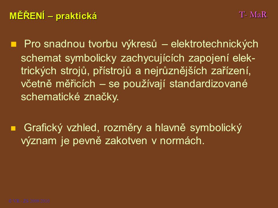 T- MaR © VR - ZS 2009/2010 Pro snadnou tvorbu výkresů – elektrotechnických schemat symbolicky zachycujících zapojení elek- trických strojů, přístrojů