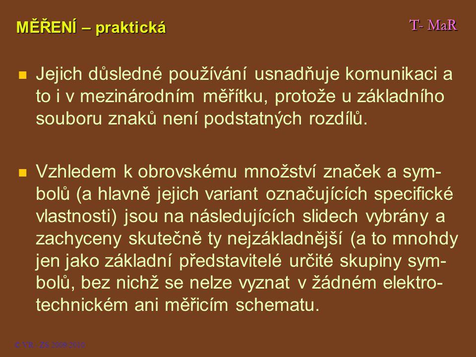 Schematické značky Měřicí přístroje V U © VR - ZS 2009/2010 T- MaR P P