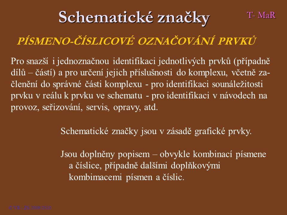 """© VR - ZS 2009/2010 Písmena Písmena jsou přiřazena jednotlivým druhům prvků či zaří- zením, které pak značka reprezentuje – viz předpisy a nor- my – obvykle """"národní verze."""