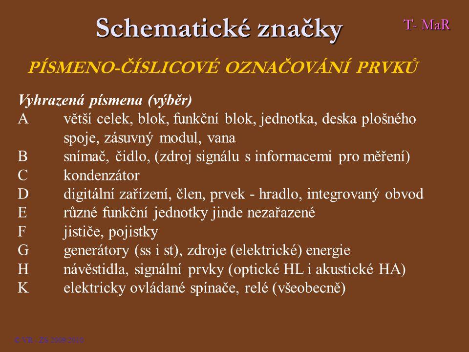 © VR - ZS 2009/2010 PÍSMENO-ČÍSLICOVÉ OZNAČOVÁNÍ PRVKŮ T- MaR Schematické značky Vyhrazená písmena (výběr) Avětší celek, blok, funkční blok, jednotka,