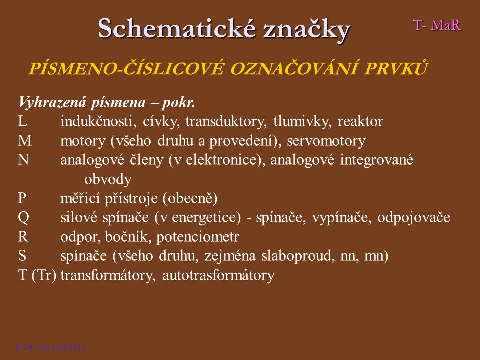 © VR - ZS 2009/2010 PÍSMENO-ČÍSLICOVÉ OZNAČOVÁNÍ PRVKŮ T- MaR Schematické značky Vyhrazená písmena – pokr. L indukčnosti, cívky, transduktory, tlumivk