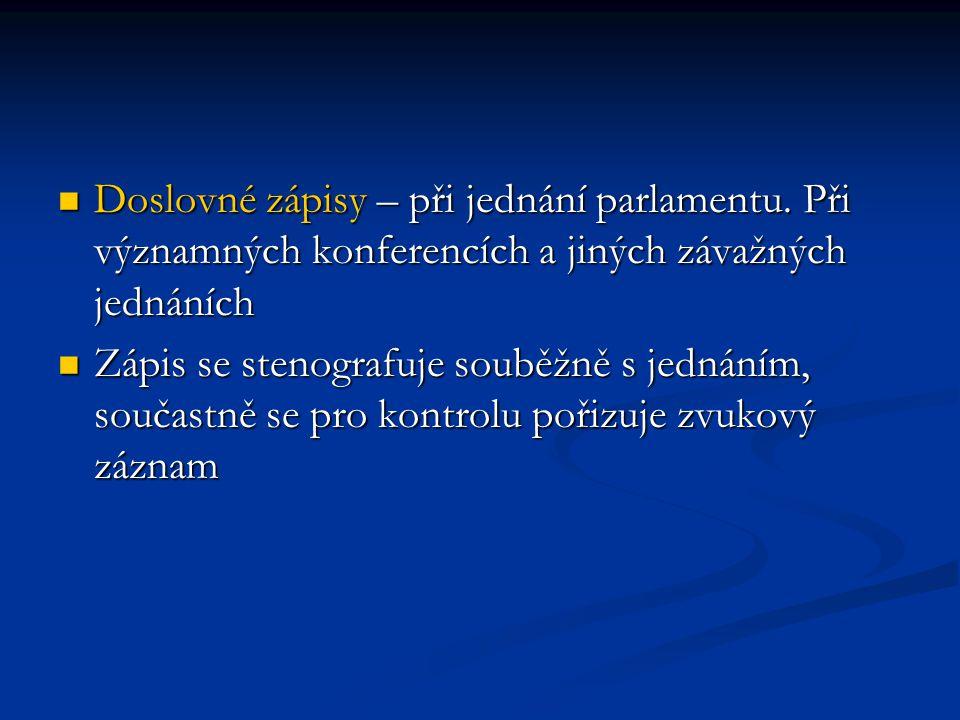 Doslovné zápisy – při jednání parlamentu.