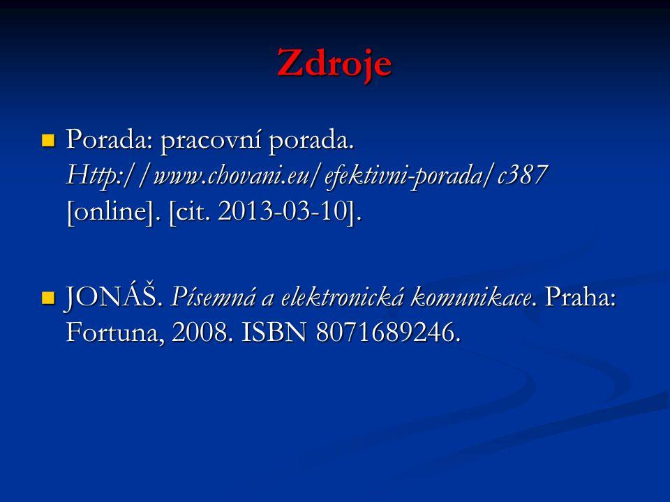 Zdroje Porada: pracovní porada. Http://www.chovani.eu/efektivni-porada/c387 [online].