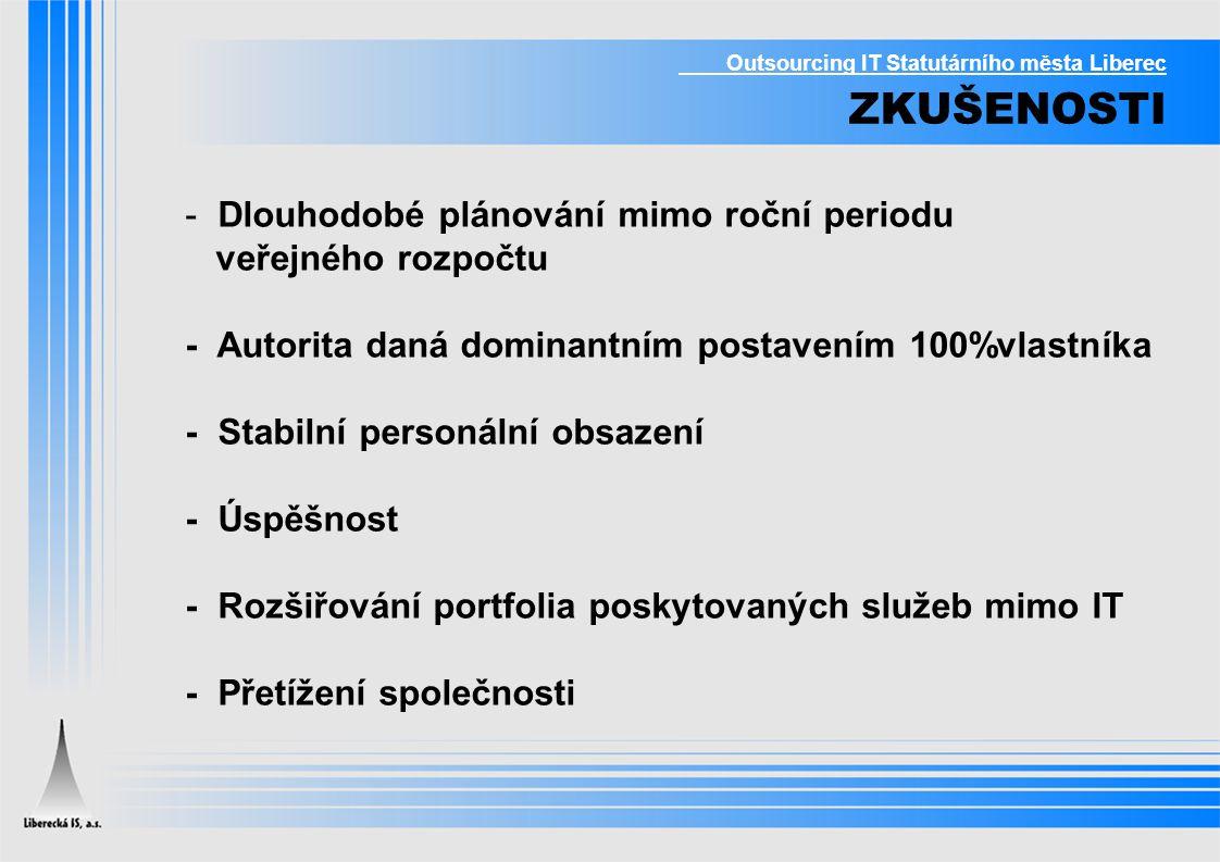 Outsourcing IT Statutárního města Liberec ZKUŠENOSTI - Dlouhodobé plánování mimo roční periodu veřejného rozpočtu - Autorita daná dominantním postaven