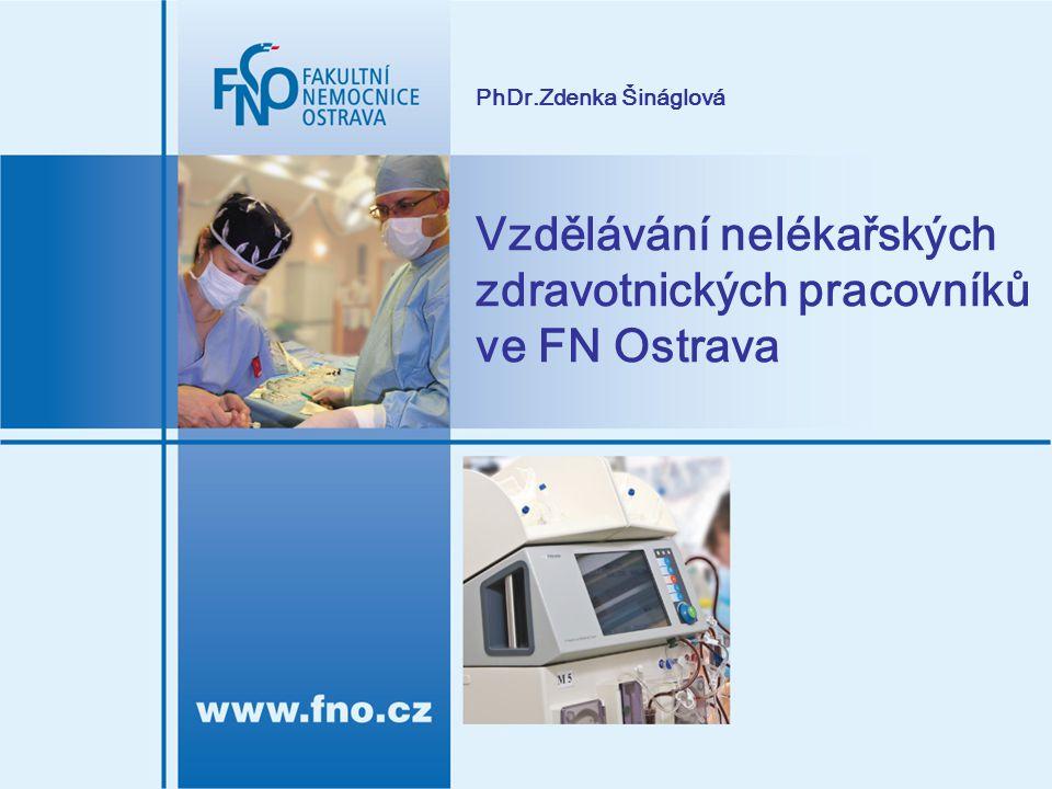 Vzdělávání nelékařských zdravotnických pracovníků ve FN Ostrava PhDr.Zdenka Šináglová