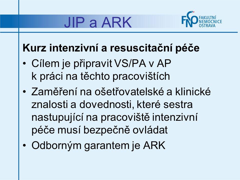 JIP a ARK Kurz intenzivní a resuscitační péče Cílem je připravit VS/PA v AP k práci na těchto pracovištích Zaměření na ošetřovatelské a klinické znalo