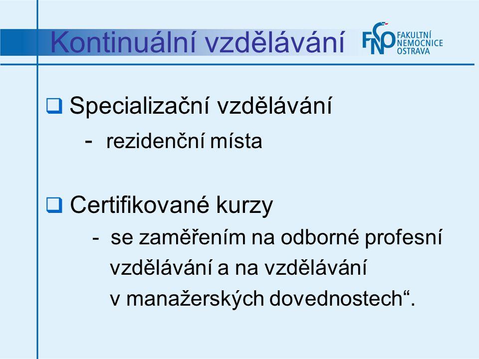 Kontinuální vzdělávání  Specializační vzdělávání - rezidenční místa  Certifikované kurzy - se zaměřením na odborné profesní vzdělávání a na vzdělává