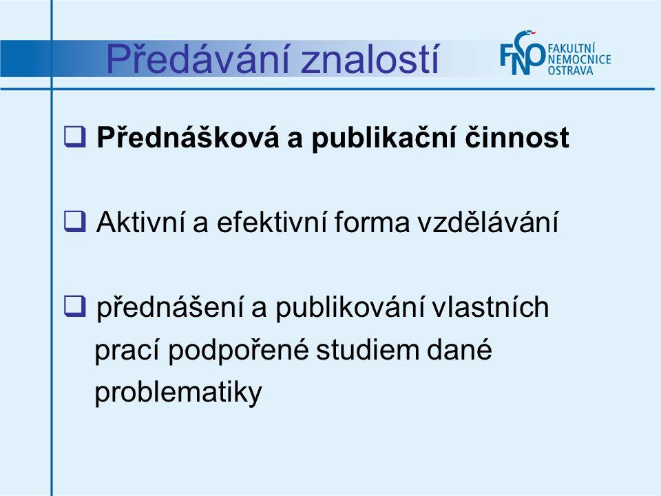 Předávání znalostí  Přednášková a publikační činnost  Aktivní a efektivní forma vzdělávání  přednášení a publikování vlastních prací podpořené stud