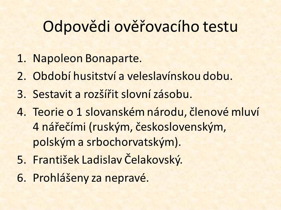 Odpovědi ověřovacího testu 1.Napoleon Bonaparte. 2.Období husitství a veleslavínskou dobu.