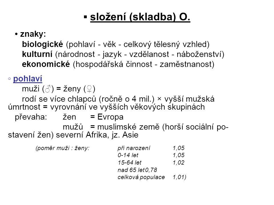 ▪ složení (skladba) O. znaky: biologické (pohlaví - věk - celkový tělesný vzhled) kulturní (národnost - jazyk - vzdělanost - náboženství) ekonomické (
