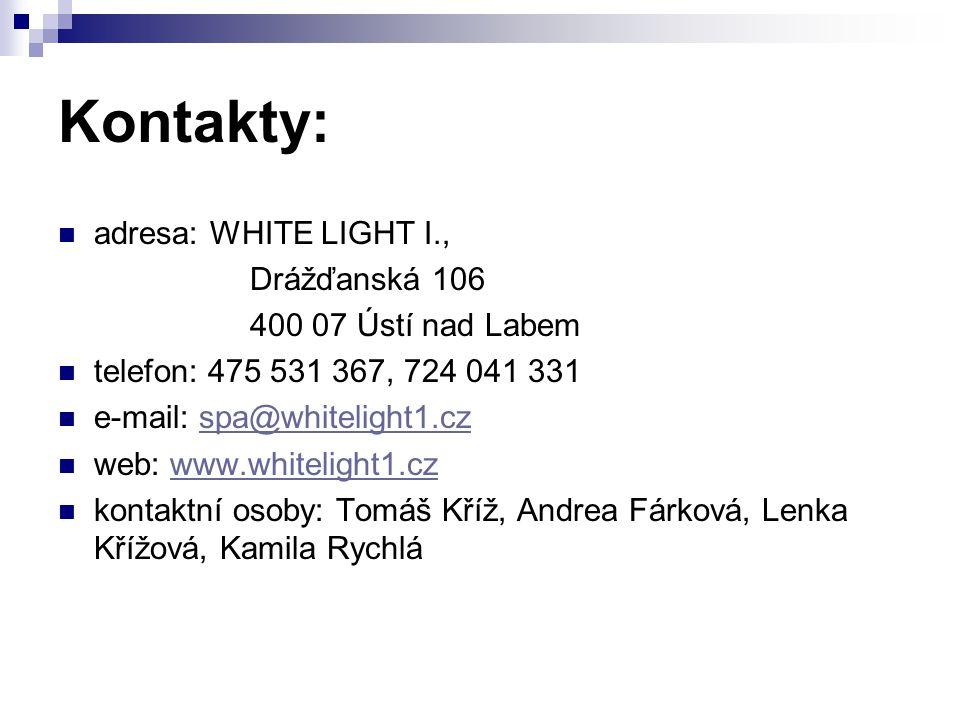 Kontakty: adresa: WHITE LIGHT I., Drážďanská 106 400 07 Ústí nad Labem telefon: 475 531 367, 724 041 331 e-mail: spa@whitelight1.czspa@whitelight1.cz