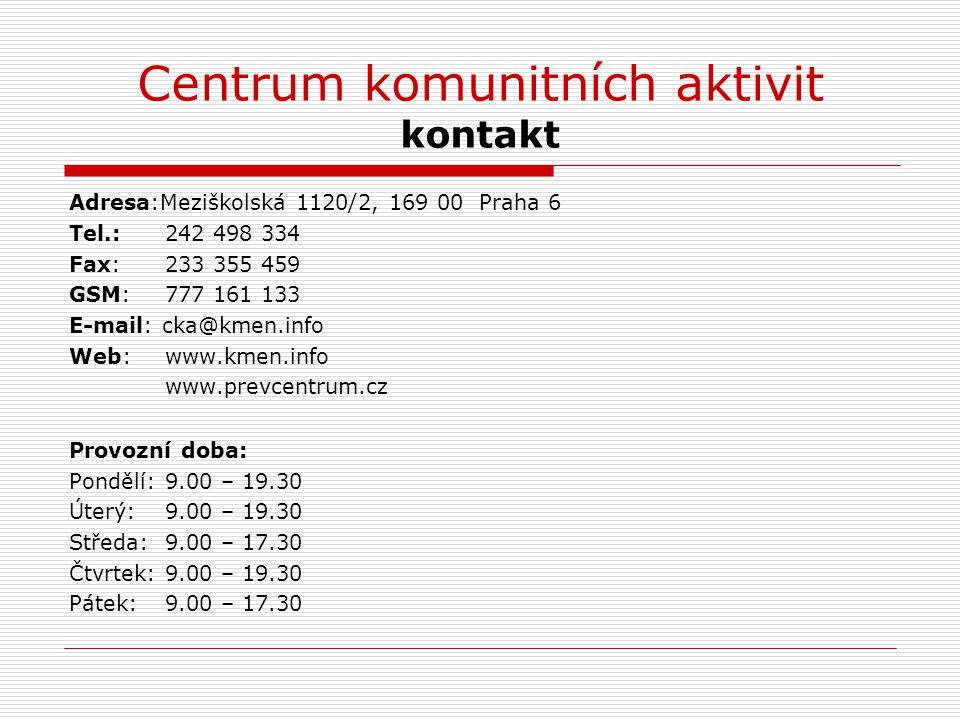 Centrum komunitních aktivit kontakt Adresa:Meziškolská 1120/2, 169 00 Praha 6 Tel.:242 498 334 Fax:233 355 459 GSM:777 161 133 E-mail: cka@kmen.info W
