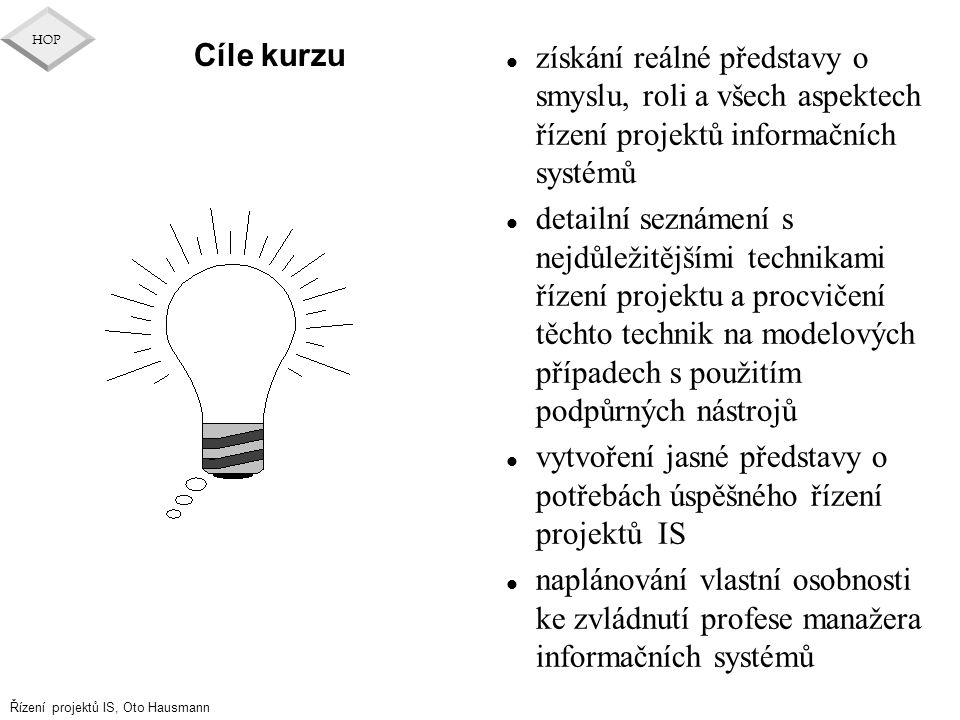 Řízení projektů IS, Oto Hausmann HOP Cíle kurzu l získání reálné představy o smyslu, roli a všech aspektech řízení projektů informačních systémů l det