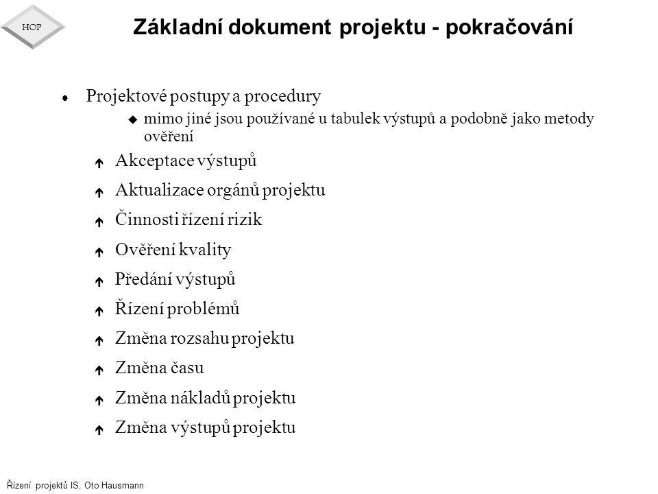 Řízení projektů IS, Oto Hausmann HOP Základní dokument projektu - pokračování l Projektové postupy a procedury u mimo jiné jsou používané u tabulek vý