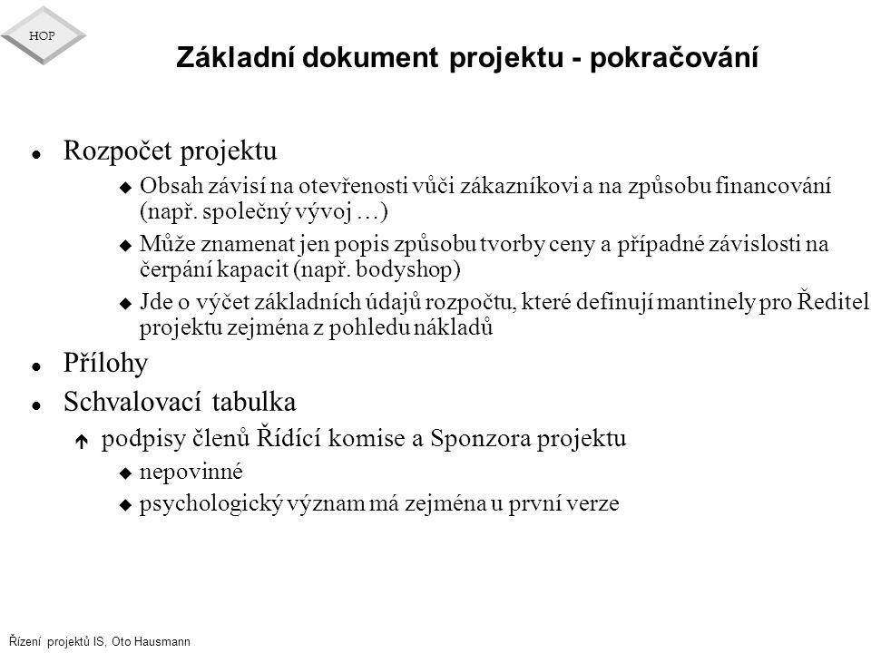 Řízení projektů IS, Oto Hausmann HOP Základní dokument projektu - pokračování l Rozpočet projektu u Obsah závisí na otevřenosti vůči zákazníkovi a na