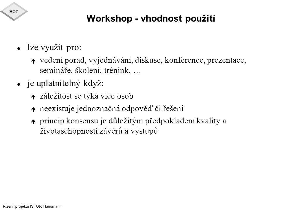 Řízení projektů IS, Oto Hausmann HOP Workshop - vhodnost použití l lze využít pro: é vedení porad, vyjednávání, diskuse, konference, prezentace, semin