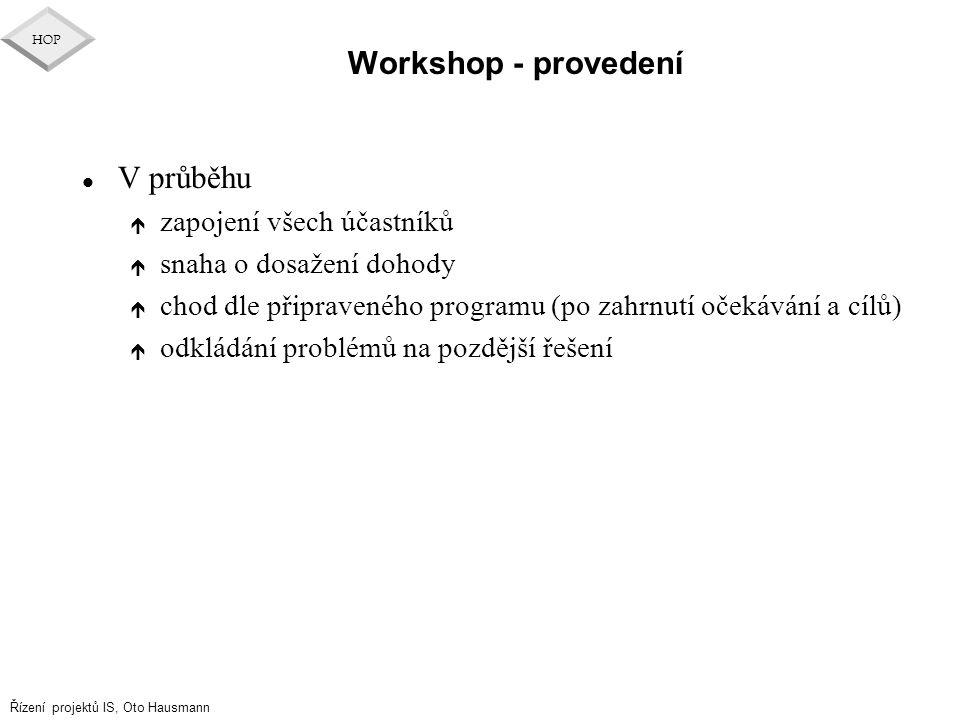 Řízení projektů IS, Oto Hausmann HOP Workshop - provedení l V průběhu é zapojení všech účastníků é snaha o dosažení dohody é chod dle připraveného pro