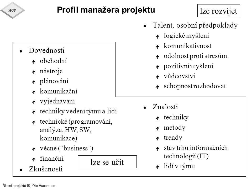 Řízení projektů IS, Oto Hausmann HOP Profil manažera projektu l Talent, osobní předpoklady é logické myšlení é komunikativnost é odolnost proti stresů