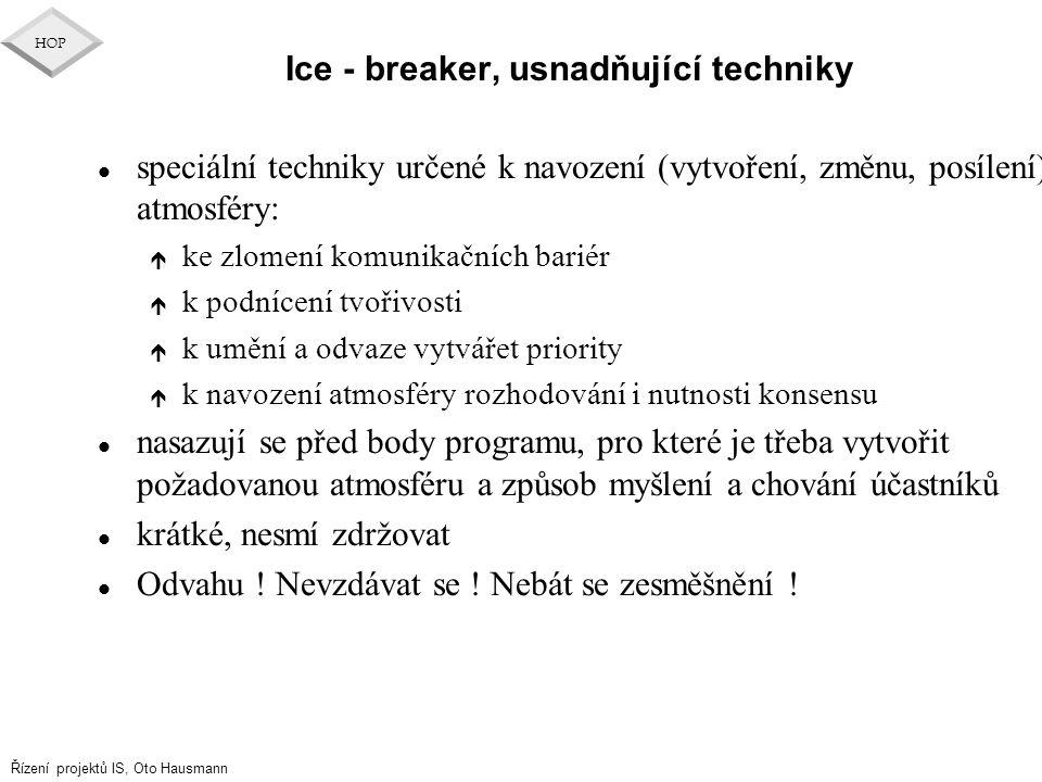 Řízení projektů IS, Oto Hausmann HOP Ice - breaker, usnadňující techniky l speciální techniky určené k navození (vytvoření, změnu, posílení) atmosféry